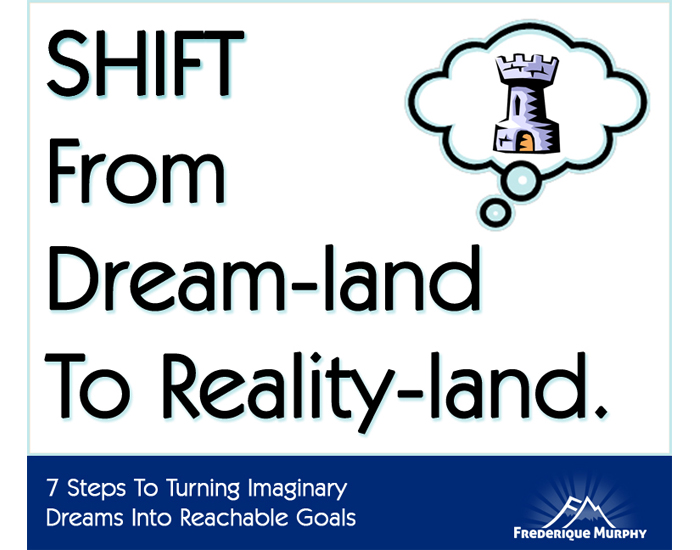 7 Steps To Turning Imaginary Dreams Into Reachable Goals
