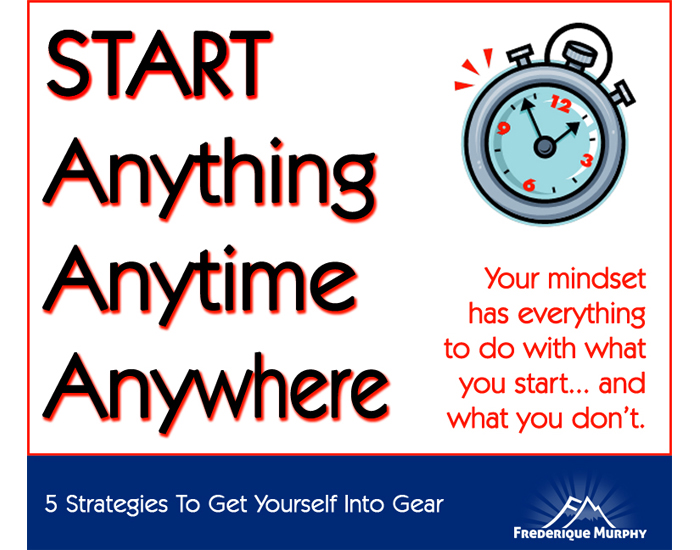 5 Strategies To Get Yourself Into Gear (How To Start Anything Anytime Anywhere)