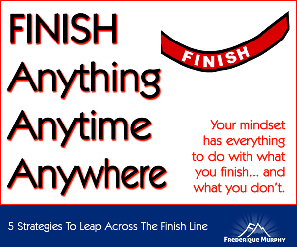 5 Strategies To Leap Across The Finish Line (How To Finish Anything Anytime Anywhere)