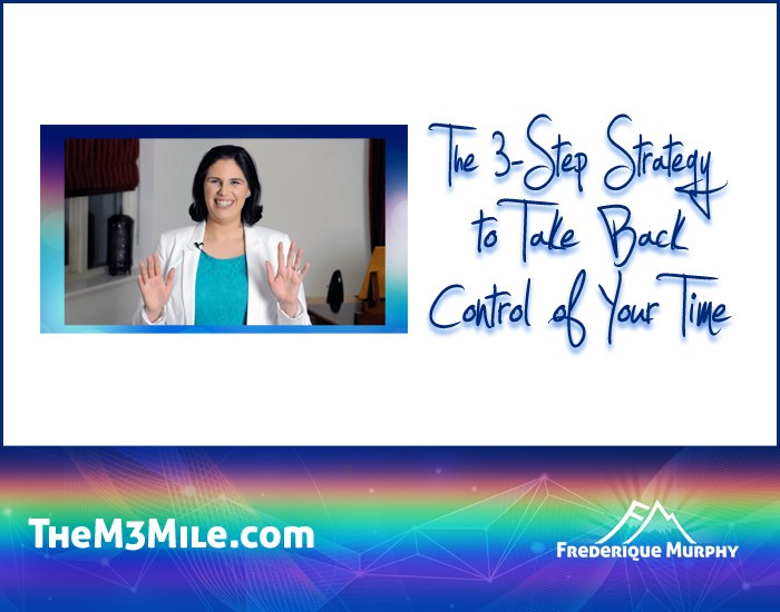 M3 1-08 | The 3-Step Strategy to Take Back Control of Your Time